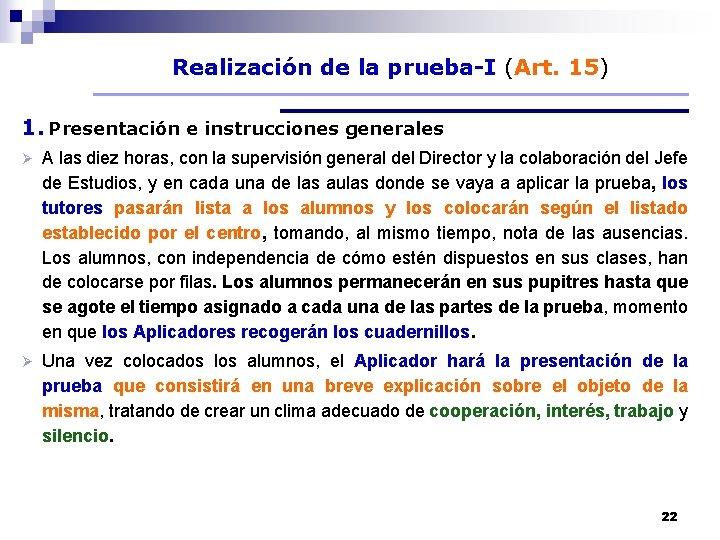 Realización de la prueba-I (Art. 15) 1. Presentación e instrucciones generales Ø A las