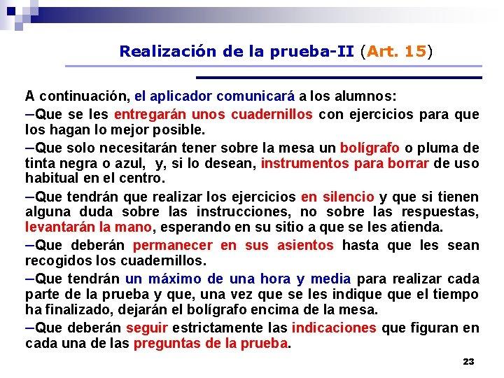 Realización de la prueba-II (Art. 15) A continuación, el aplicador comunicará a los alumnos: