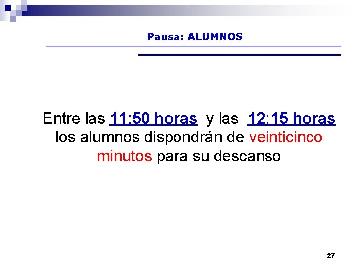 Pausa: ALUMNOS Entre las 11: 50 horas y las 12: 15 horas los alumnos