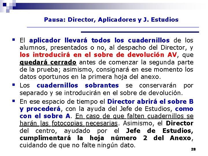 Pausa: Director, Aplicadores y J. Estudios § El aplicador llevará todos los cuadernillos de