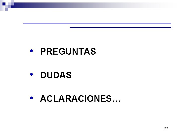 • PREGUNTAS • DUDAS • ACLARACIONES… 33