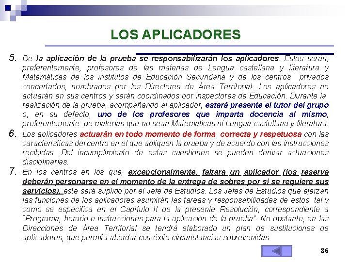 LOS APLICADORES 5. De la aplicación de la prueba se responsabilizarán los aplicadores. Estos