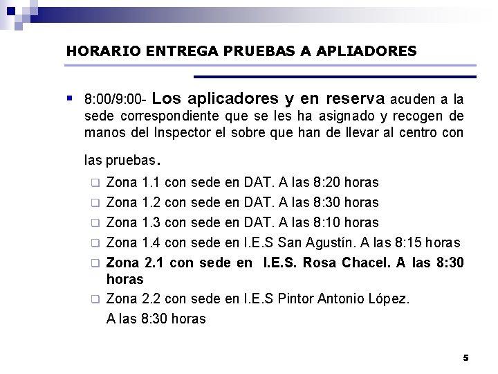 HORARIO ENTREGA PRUEBAS A APLIADORES § 8: 00/9: 00 - Los aplicadores y en