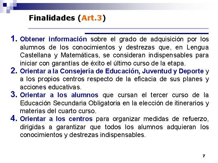 Finalidades (Art. 3) 1. Obtener información sobre el grado de adquisición por los 2.