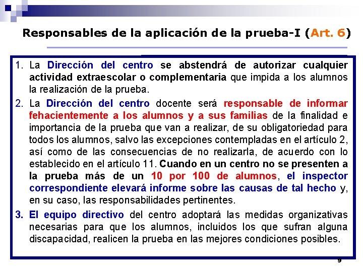 Responsables de la aplicación de la prueba-I (Art. 6) 1. La Dirección del centro