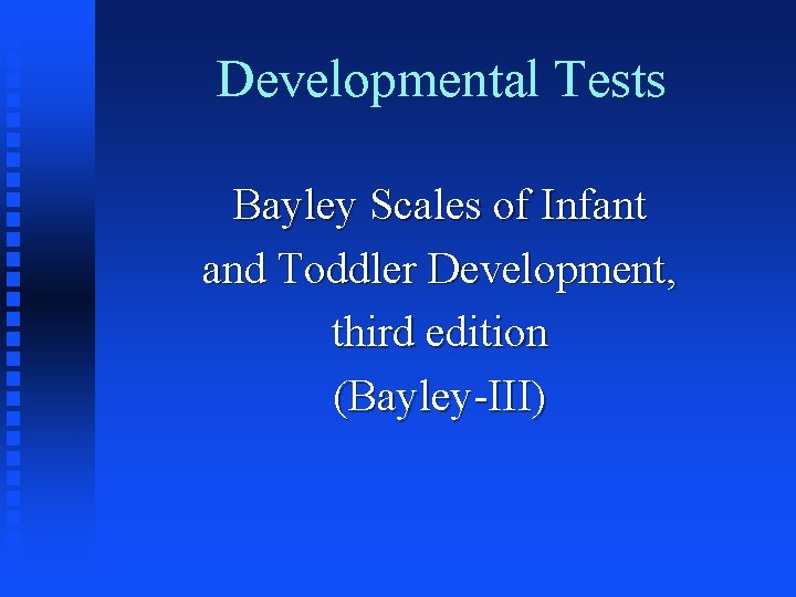 Developmental Tests Bayley Scales of Infant and Toddler Development, third edition (Bayley-III)