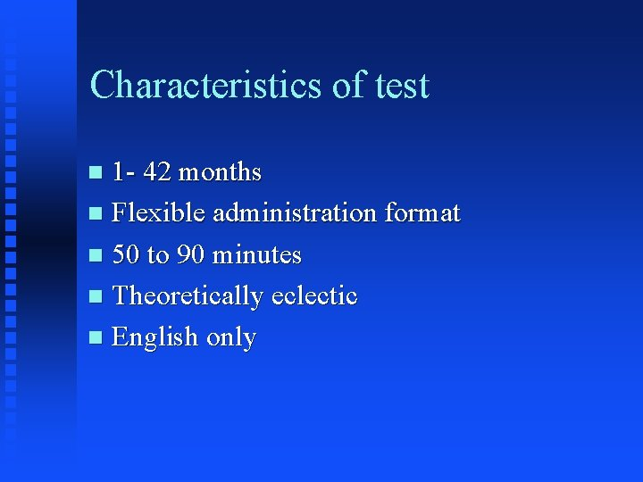 Characteristics of test 1 - 42 months n Flexible administration format n 50 to