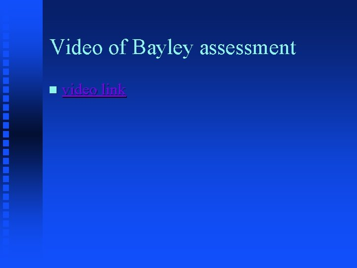 Video of Bayley assessment n video link
