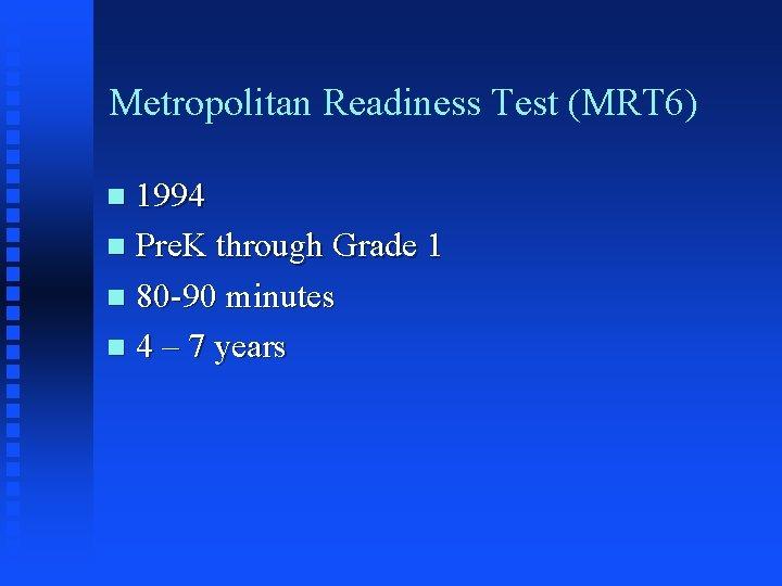 Metropolitan Readiness Test (MRT 6) 1994 n Pre. K through Grade 1 n 80