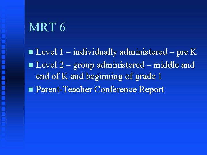 MRT 6 Level 1 – individually administered – pre K n Level 2 –