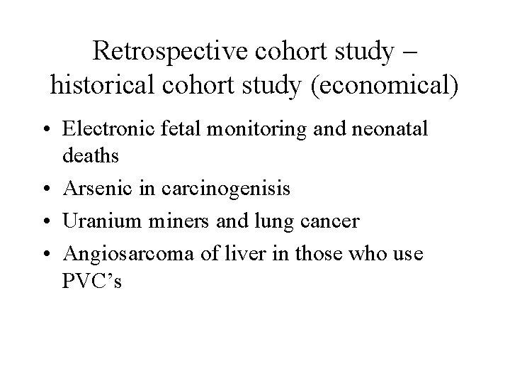 Retrospective cohort study – historical cohort study (economical) • Electronic fetal monitoring and neonatal