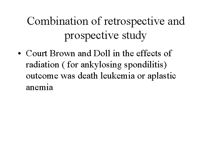 Combination of retrospective and prospective study • Court Brown and Doll in the effects