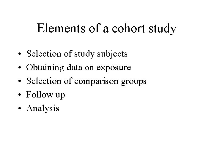 Elements of a cohort study • • • Selection of study subjects Obtaining data