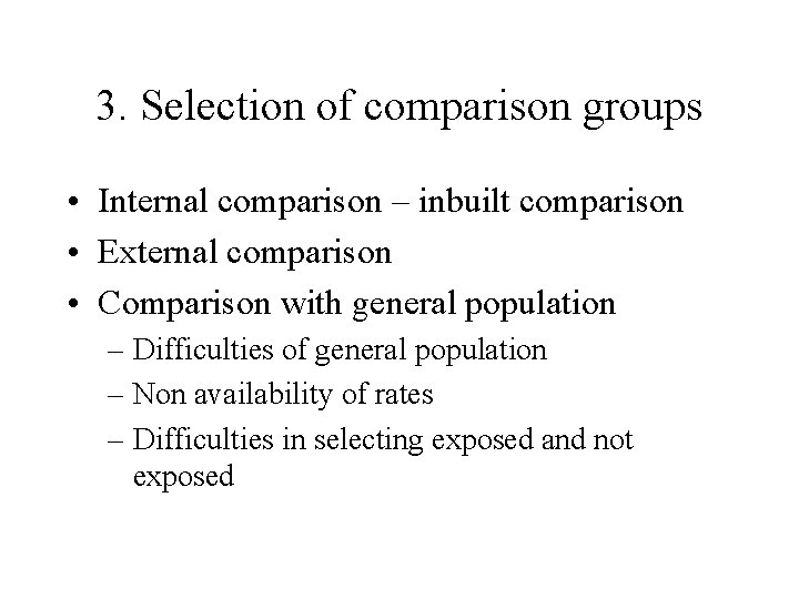3. Selection of comparison groups • Internal comparison – inbuilt comparison • External comparison