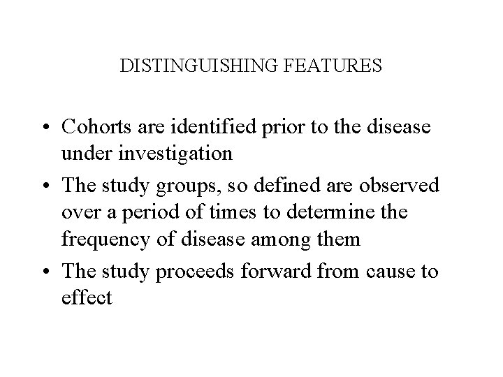 DISTINGUISHING FEATURES • Cohorts are identified prior to the disease under investigation • The