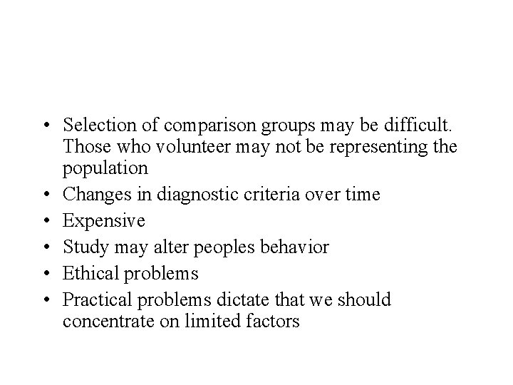 • Selection of comparison groups may be difficult. Those who volunteer may not