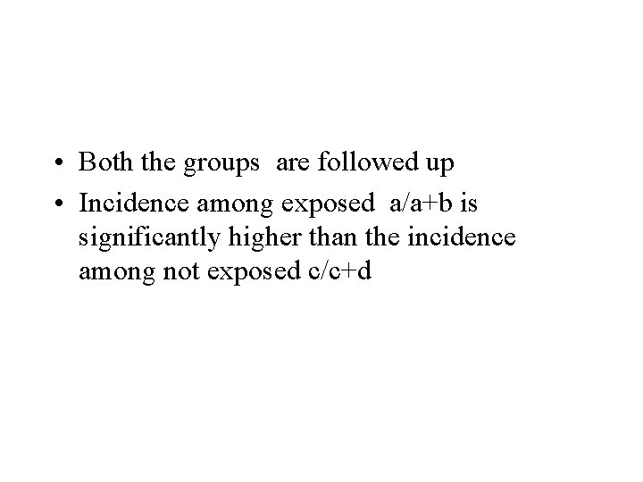 • Both the groups are followed up • Incidence among exposed a/a+b is