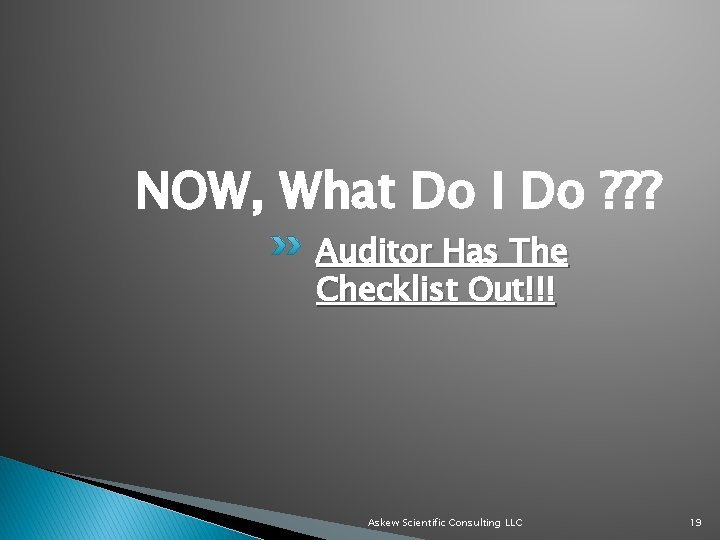 NOW, What Do I Do ? ? ? Auditor Has The Checklist Out!!! Askew