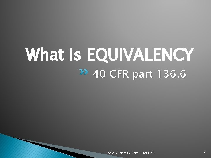What is EQUIVALENCY 40 CFR part 136. 6 Askew Scientific Consulting LLC 4