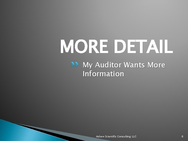 MORE DETAIL My Auditor Wants More Information Askew Scientific Consulting LLC 8