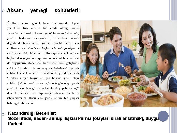 Akşam yemeği sohbetleri: Özellikle yoğun günlük hayat temposunda akşam yemekleri tüm ailenin bir
