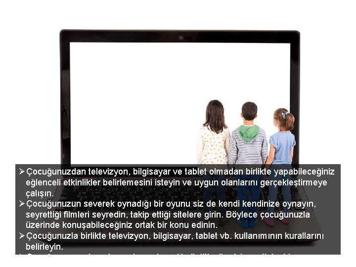 ØÇocuğunuzdan televizyon, bilgisayar ve tablet olmadan birlikte yapabileceğiniz eğlenceli etkinlikler belirlemesini isteyin ve uygun