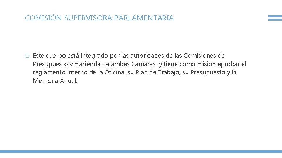 COMISIÓN SUPERVISORA PARLAMENTARIA � Este cuerpo está integrado por las autoridades de las Comisiones