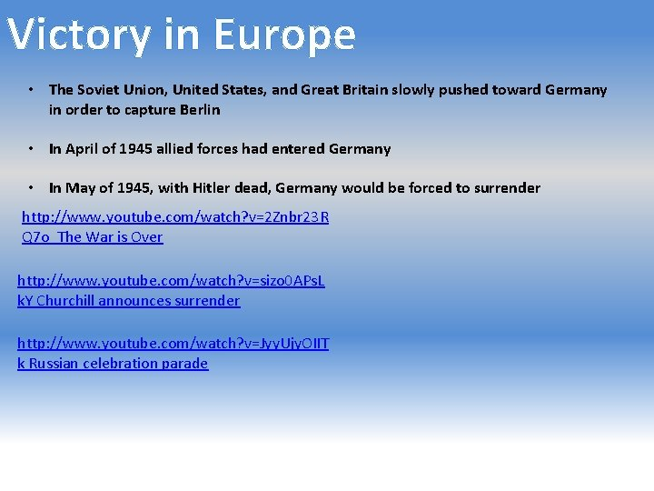Victory in Europe • The Soviet Union, United States, and Great Britain slowly pushed