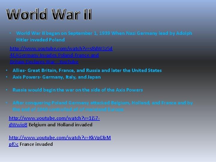 World War II • World War II began on September 1, 1939 When Nazi