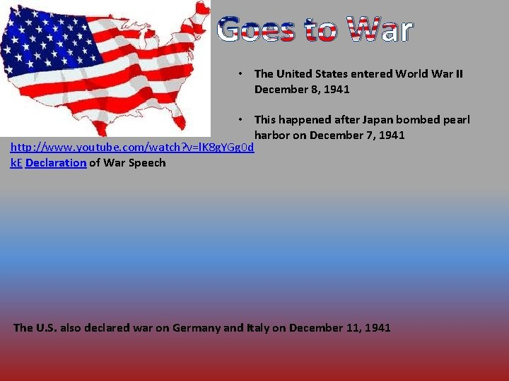 Goes to War • The United States entered World War II December 8, 1941
