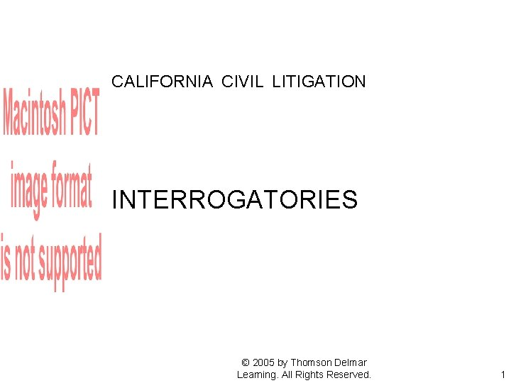 CALIFORNIA CIVIL LITIGATION INTERROGATORIES © 2005 by Thomson Delmar Learning. All Rights Reserved. 1