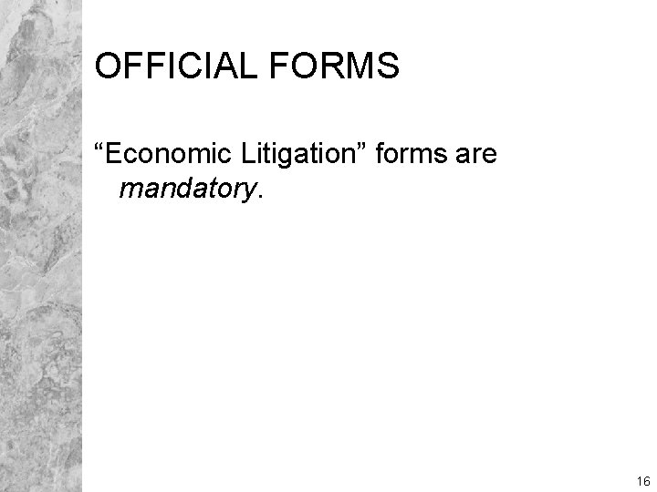 """OFFICIAL FORMS """"Economic Litigation"""" forms are mandatory. 16"""