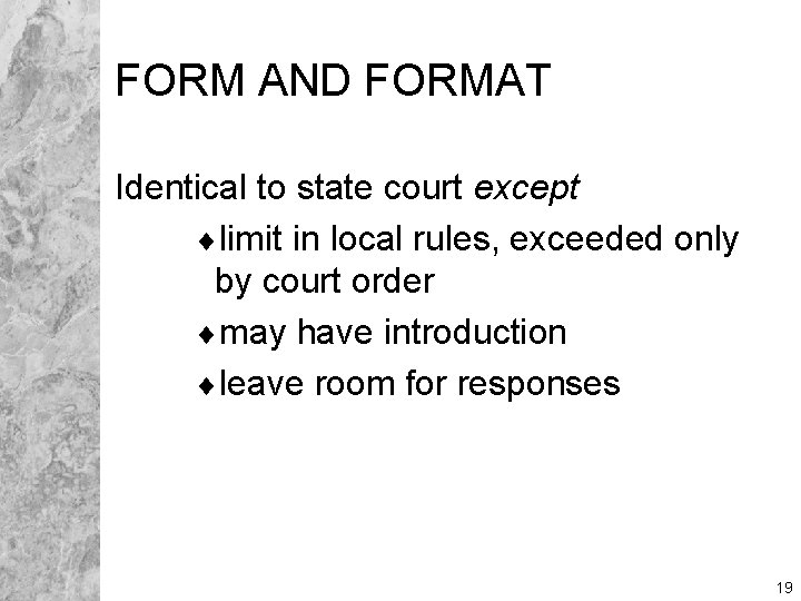 FORM AND FORMAT Identical to state court except ¨limit in local rules, exceeded only