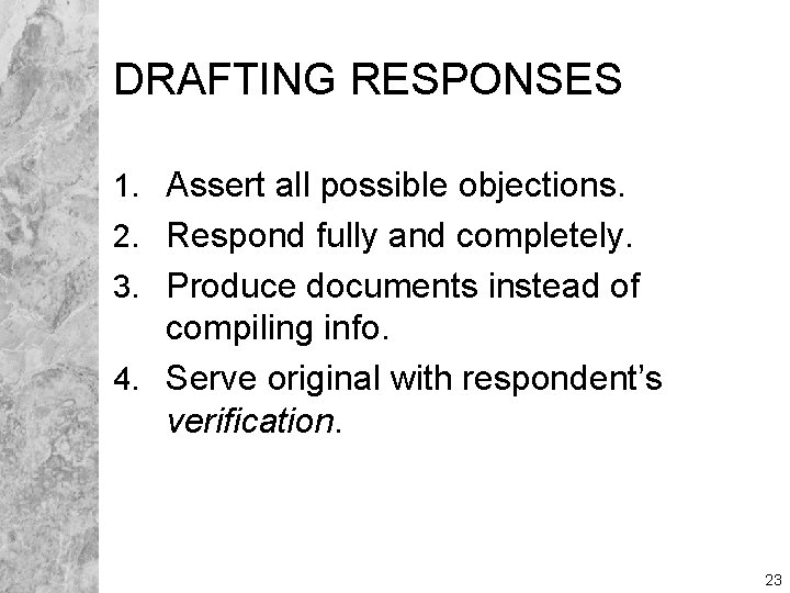 DRAFTING RESPONSES 1. Assert all possible objections. 2. Respond fully and completely. 3. Produce