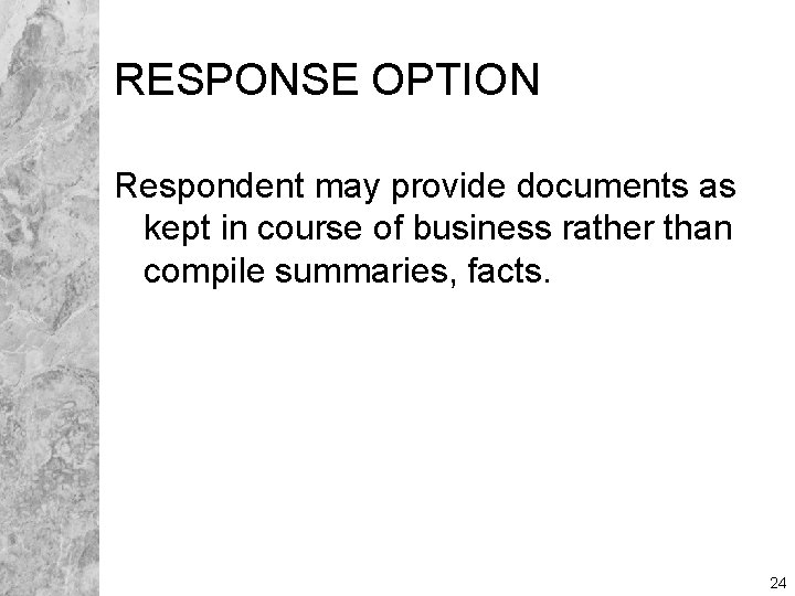 RESPONSE OPTION Respondent may provide documents as kept in course of business rather than