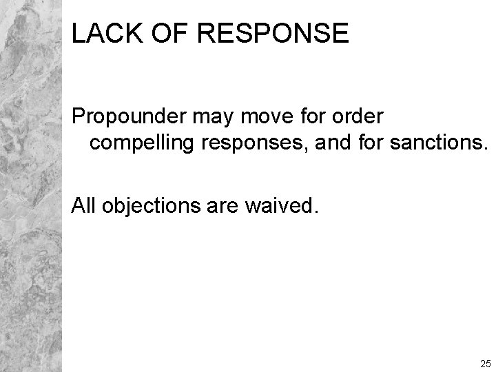 LACK OF RESPONSE Propounder may move for order compelling responses, and for sanctions. All