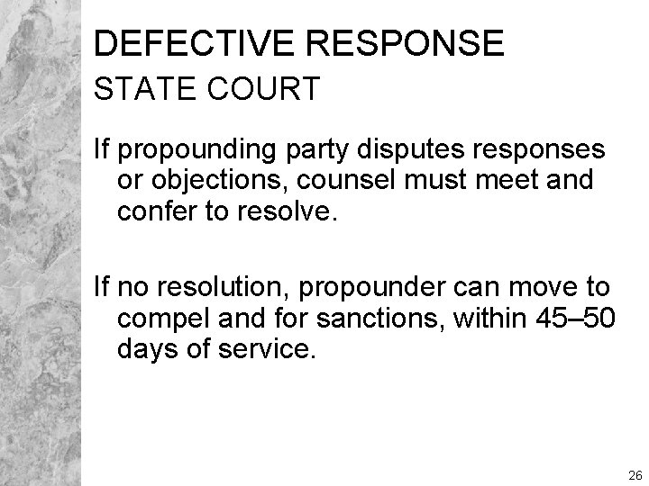 DEFECTIVE RESPONSE STATE COURT If propounding party disputes responses or objections, counsel must meet