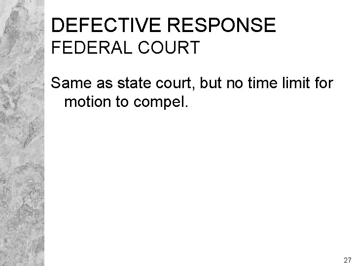DEFECTIVE RESPONSE FEDERAL COURT Same as state court, but no time limit for motion