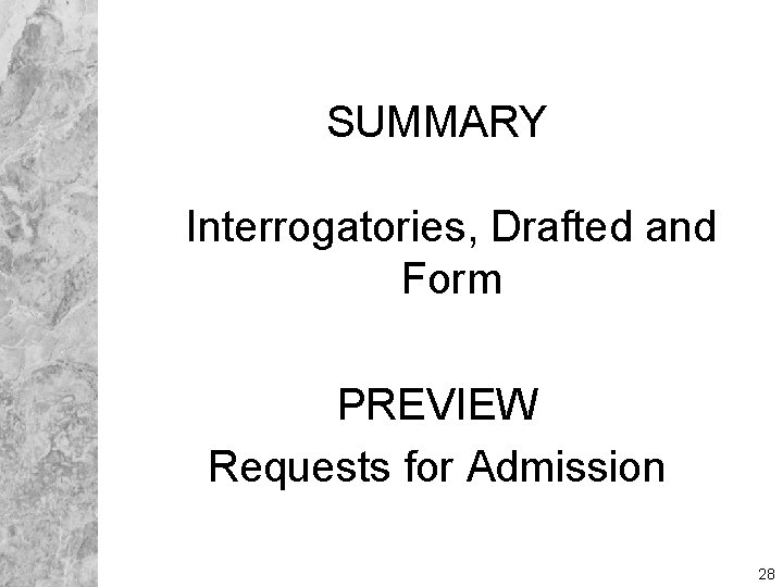 SUMMARY Interrogatories, Drafted and Form PREVIEW Requests for Admission 28