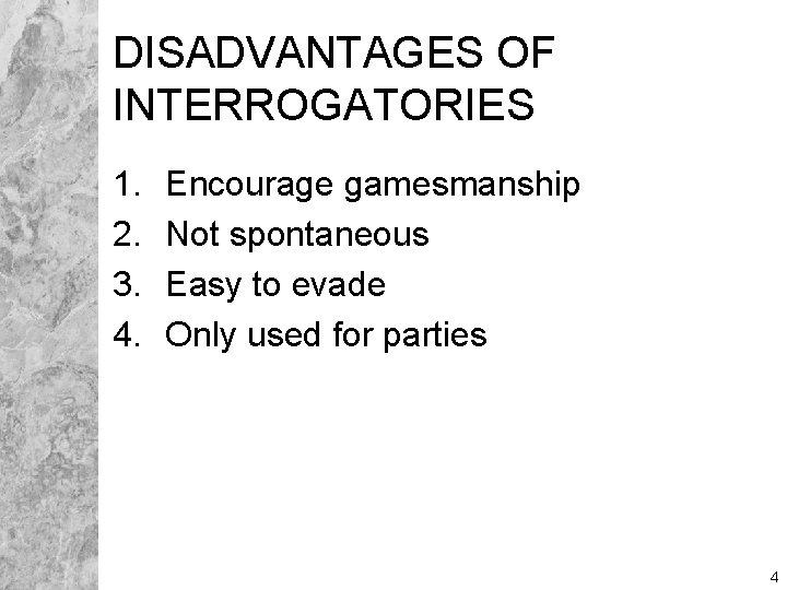 DISADVANTAGES OF INTERROGATORIES 1. 2. 3. 4. Encourage gamesmanship Not spontaneous Easy to evade