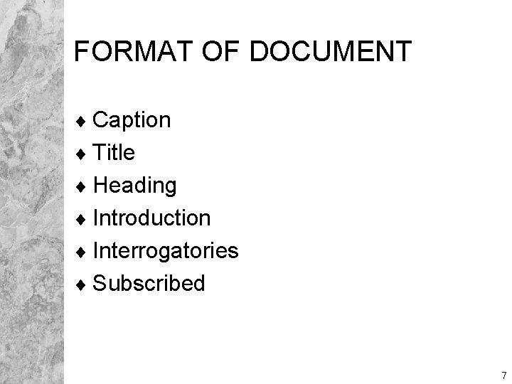 FORMAT OF DOCUMENT ¨ Caption ¨ Title ¨ Heading ¨ Introduction ¨ Interrogatories ¨