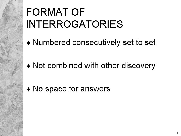 FORMAT OF INTERROGATORIES ¨ Numbered consecutively set to set ¨ Not combined with other