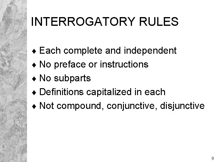 INTERROGATORY RULES ¨ Each complete and independent ¨ No preface or instructions ¨ No
