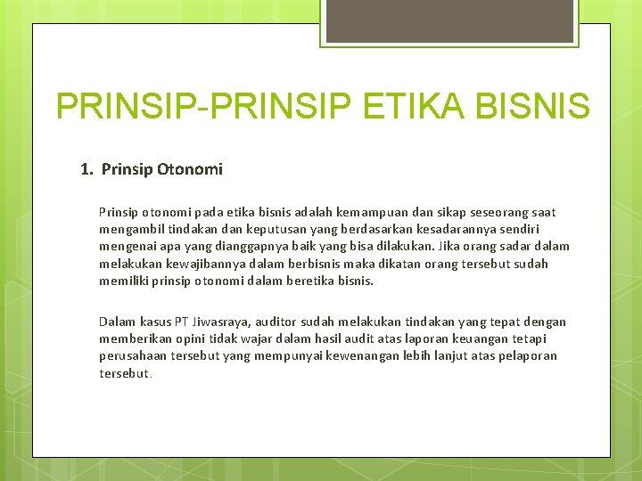PRINSIP-PRINSIP ETIKA BISNIS 1. Prinsip Otonomi Prinsip otonomi pada etika bisnis adalah kemampuan dan