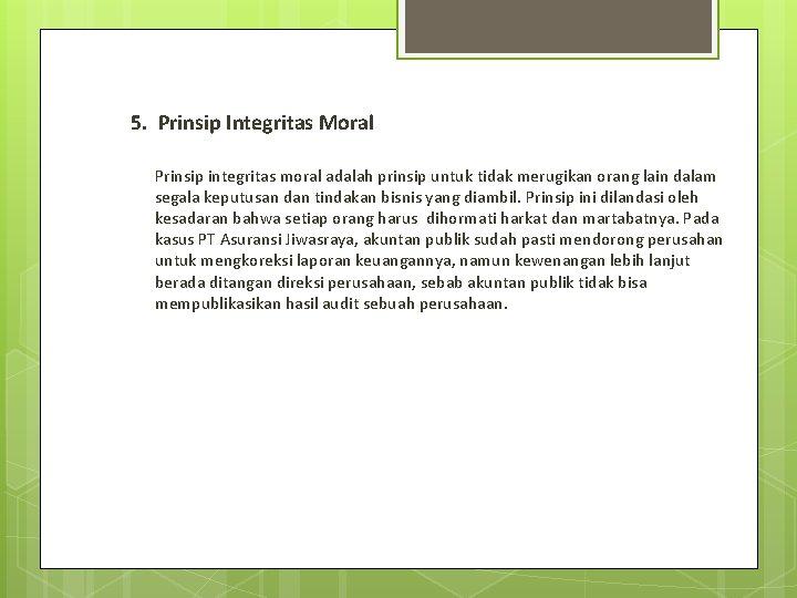5. Prinsip Integritas Moral Prinsip integritas moral adalah prinsip untuk tidak merugikan orang lain