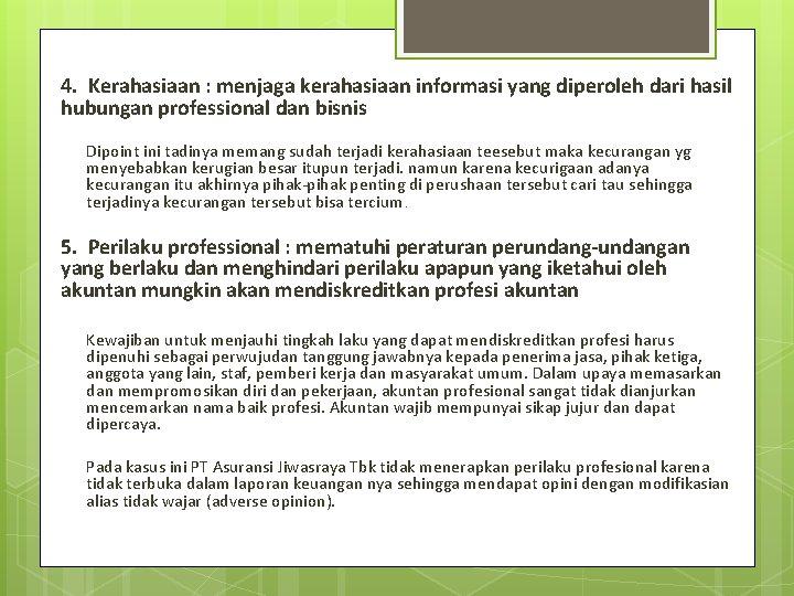 4. Kerahasiaan : menjaga kerahasiaan informasi yang diperoleh dari hasil hubungan professional dan bisnis