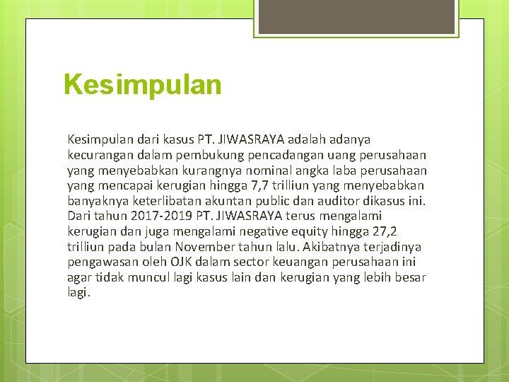 Kesimpulan dari kasus PT. JIWASRAYA adalah adanya kecurangan dalam pembukung pencadangan uang perusahaan yang