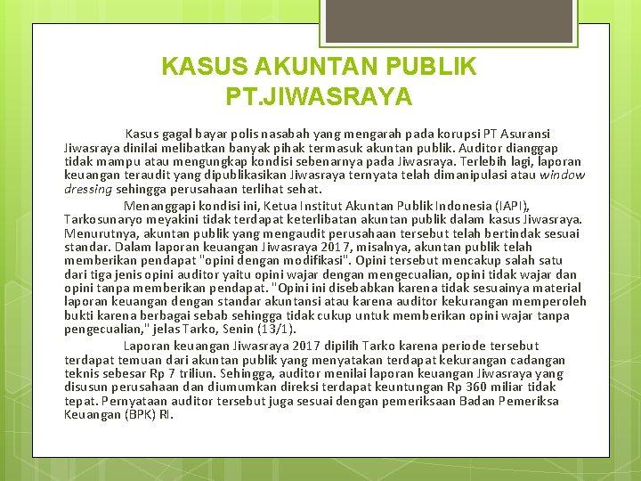 KASUS AKUNTAN PUBLIK PT. JIWASRAYA Kasus gagal bayar polis nasabah yang mengarah pada korupsi