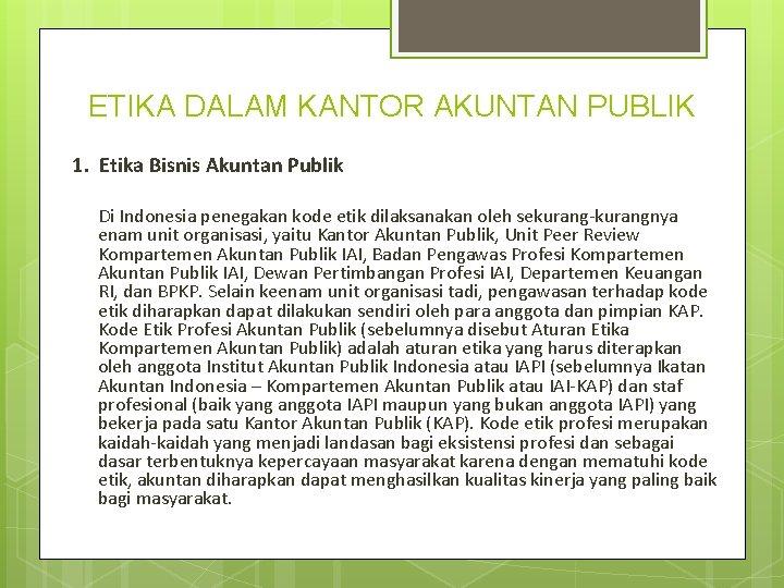 ETIKA DALAM KANTOR AKUNTAN PUBLIK 1. Etika Bisnis Akuntan Publik Di Indonesia penegakan kode