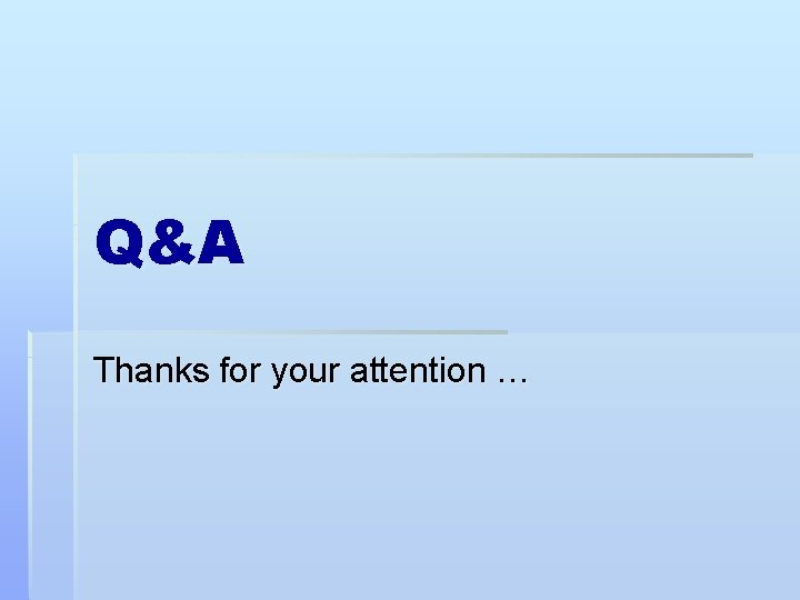 Q&A Thanks for your attention …